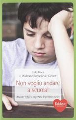 Non voglio andare a scuola! Aiutare i figli a superare le proprie paure