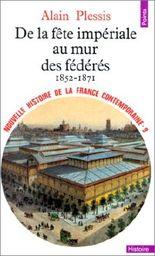 Nouvelle Histoire de la France contemporaine, tome 9 : De la fête impériale au mur des fédérés, 1852-1871