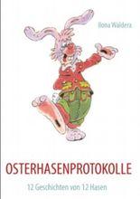 OSTERHASENPROTOKOLLE: 12 Geschichten von 12 Hasen