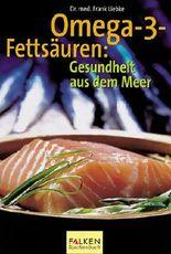 Omega-3-Fettsäuren. Gesundheit aus dem Meer