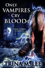 Only Vampires Cry Blood (Alexa O'Brien Huntress Book 3)