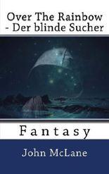 Over The Rainbow - Der blinde Sucher: Fantasy
