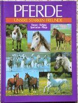 Pferde : unsere starken Freunde ; Rassen, Haltung, Sportarten, Pflege