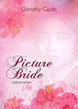 Picture Bride - Die Geschichte einer Fotobraut: Liebesroman