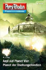 Planetenroman 33 + 34: Asyl auf Planet Vier / Planet der Dschungelbestien: Zwei abgeschlossene Romane aus dem Perry Rhodan Universum (Perry Rhodan-Planetenroman)