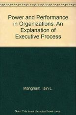 Power and Performance in Organizations: An Explanation of Executive Process