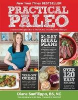 Practical Paleo: A Customized Approach to Health and a Whole-Foods Lifestyle by Sanfilippo, Diane on 10/09/2012 1 Original edition