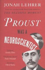 Proust Was a Neuroscientist by Lehrer, Jonah (2012) Paperback
