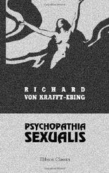 Psychopathia sexualis. Mit besonderer Berücksichtigung der conträren Sexualempfindung: Eine klinisch-forensische Studie