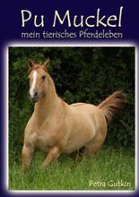 Pu Muckel - mein tierisches Pferdeleben: Wahre Erzählungen aus der Sicht einer Stute