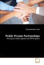 Public Private Partnerships: Vertragsrechtliche Aspekte bei PPP-Projekten