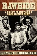 RAWHIDE A HISTORY OF TELEVISION'S LONGEST CATTLE DRIVE by Greenland, David R. (2011) Paperback