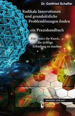 Radikale Innovation und grundsätzliche Problemlösungen finden - ein Praxishandbuch