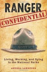 Ranger Confidential: Living, Working, And Dying In The National Parks by Lankford, Andrea (2010) Paperback