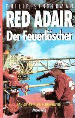 Red Adair. Der Feuerlöscher. (Die Autorisierte Biographie)