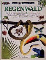 Regenwald. Eine Reise in den artenreichsten Lebensraum der Erde - die tropischen Wälder Mittel- und Südamerikas, Afrikas, Asiens und Australiens