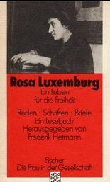 Rosa Luxemburg. Ein Leben für die Freiheit. Reden - Schriften - Briefe. Ein Lesebuch.