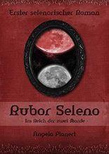 Rubor Seleno: Im Reich der zwei Monde (Selenorischer Roman 1)