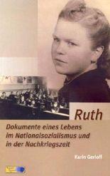 Ruth: Dokumente eines Lebens im Nationalsozialismus und in der Nachkriegszeit