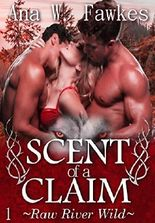 SCENT OF A CLAIM (Emily, Roman, Dalton Book One) (Raw River Wild)