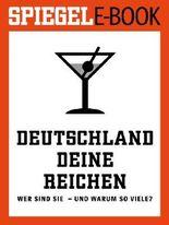 SPIEGEL E-Book: Deutschland, Deine Reichen: Wer sind sie - und warum so viele?