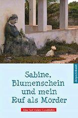 Sabine, Blumenschein und mein Ruf als Mörder