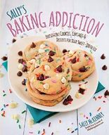 Sally's Baking Addiction: Irresistible Cupcakes, Cookies, and Desserts for Your Sweet-Tooth Fix by McKenney, Sally (2014) Hardcover