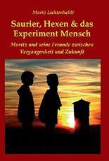 Saurier, Hexen & das Experiment Mensch: Moritz und seine Freunde zwischen Vergangenheit und Zukunft (German Edition)