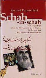 Schah-in-schah. Eine Reportage über die Mechanismen der Macht, der Revolution und des Fundamentalismus