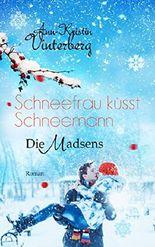 Schneefrau küsst Schneemann: Weihnachtlicher Liebesroman (Die Madsens 1)