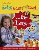 Schnutenpitzel für Lena: Zauberhafte Kinderrezepte, genial einfach und superlecker!