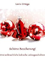 Schöne Bescherung! - Drei weihnachtliche lesbische Liebesgeschichten