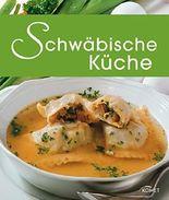 Schwäbische Küche: Die schönsten Spezialitäten aus dem Schwabenland (Spezialitäten aus der Region)