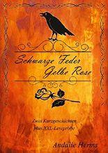 Schwarze Feder, gelbe Rose: 2 Kurzgeschichen + Leseprobe