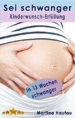 Sei schwanger - Die Kinderwunsch-Erfüllung
