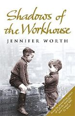 Shadows Of The Workhouse: The Drama Of Life In Postwar London (Call The Midwife)