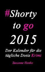 Shorty to go 2015 - Der Kalender für die tägliche Dosis Krimi