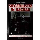 Siegerjustiz in Dachau : die US-Schauprozesse - ein Amerikaner stellt richtig