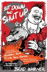 Sit Down and Shut Up: Punk Rock Commentaries on Buddha, God, Truth, Sex, Death & Dogen's Treasury of the Right Dharma Eye