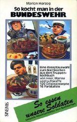 So kocht man in der Bundeswehr. Eine Rezeptauswahl zum Nachkochen aus dem Truppenkochbuch von Heer, Marine und Luftwaffe