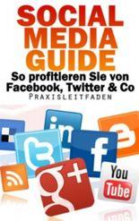 Social Media Guide - So profitieren Sie von Facebook, Twitter & Co.