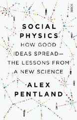 Social Physics: how good ideas spread --  the lessons from a new science