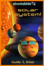 Solar System! A Kids Book About the Solar System - Fun Facts & Pictures About Space, Planets & More (eBooks Kids Space 1)