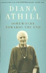 Somewhere Towards the End by Athill, Diana (2008)