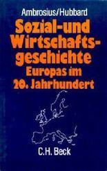 Sozialgeschichte und Wirtschaftsgeschichte Europas im 20. Jahrhundert
