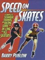 Speed on Skates: A Complete Technique, Training and Racing Guide for In-Line and Ice Skaters by Publow, Barry (1998) Paperback
