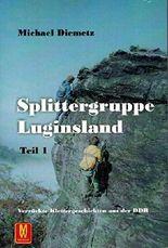 Splittergruppe Luginsland Teil 1,Verrückte Klettergeschichten aus der DDR
