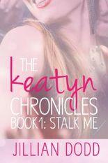 Stalk Me (The Keatyn Chronicles Book 1)