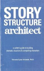 Story Structure Architect: A Writer's Guide to Building Dramatic Situations and Compelling Characters by Victoria Lynn Schmidt (2005) Paperback