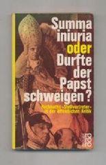 Summa Iniuria oder Durfte der Papst schweigen? : Hochhuths Stellvertreter in d. öffentl. Kritik - rororo Taschenbuch ; Ausg. 591
